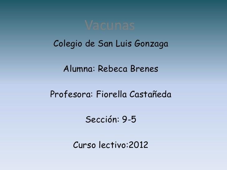 VacunasColegio de San Luis Gonzaga   Alumna: Rebeca BrenesProfesora: Fiorella Castañeda        Sección: 9-5     Curso lect...