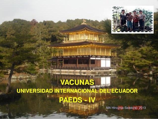 VACUNASUNIVERSIDAD INTERNACIONAL DEL ECUADOR            PAEDS - IV                           MA Hinojosa-Sandoval 2013