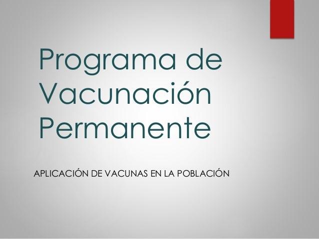 Programa de Vacunación Permanente APLICACIÓN DE VACUNAS EN LA POBLACIÓN