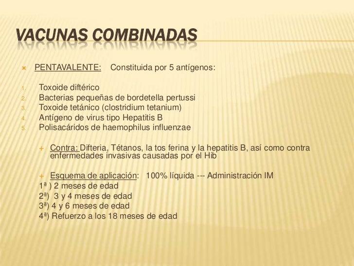 VACUNAS COMBINADAS    PENTAVALENTE:        Constituida por 5 antígenos:1.   Toxoide diftérico2.   Bacterias pequeñas de b...