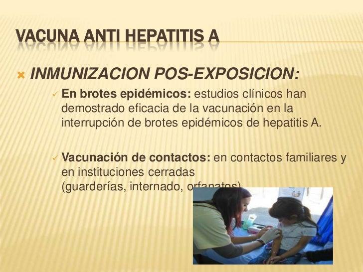 VACUNA ANTI HEPATITIS A   INMUNIZACION POS-EXPOSICION:       En brotes epidémicos: estudios clínicos han       demostrad...