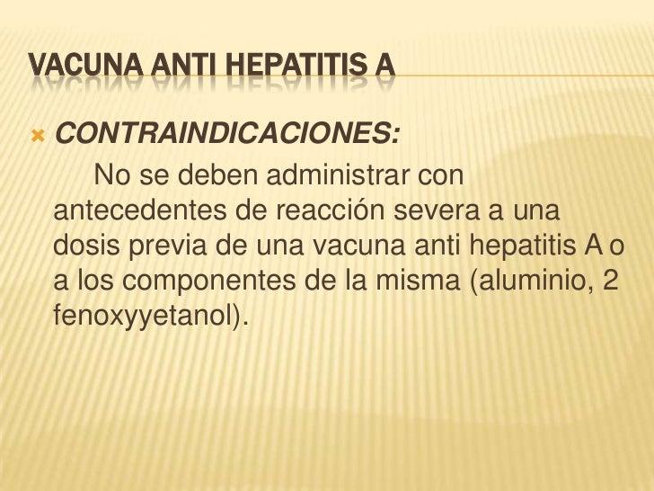 VACUNA ANTI HEPATITIS A   CONTRAINDICACIONES:        No se deben administrar con    antecedentes de reacción severa a una...