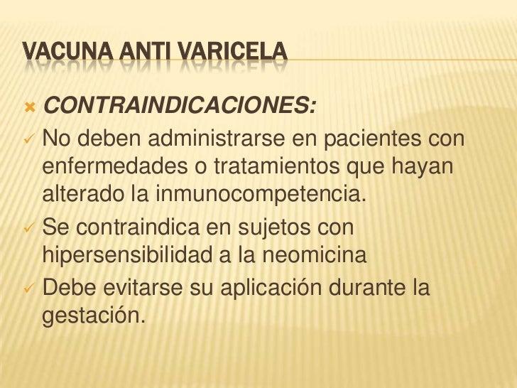 VACUNA ANTI VARICELA CONTRAINDICACIONES: No deben administrarse en pacientes con  enfermedades o tratamientos que hayan ...