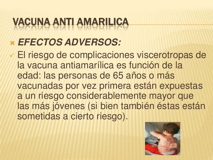 VACUNA ANTI AMARILICA EFECTOS ADVERSOS: El riesgo de complicaciones viscerotropas de  la vacuna antiamarílica es función...