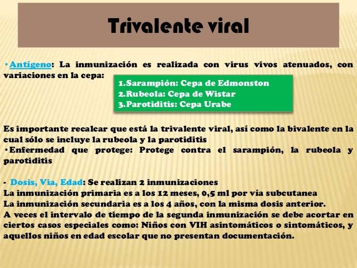 Trivalente viral•Antígeno: La inmunización es realizada con virus vivos atenuados, convariaciones en la cepa:             ...