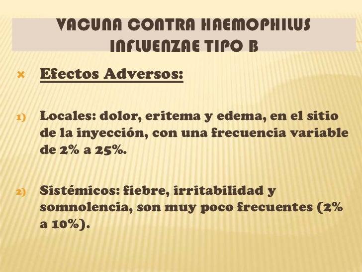 VACUNA CONTRA HAEMOPHILUS            INFLUENZAE TIPO B    Efectos Adversos:1)   Locales: dolor, eritema y edema, en el si...
