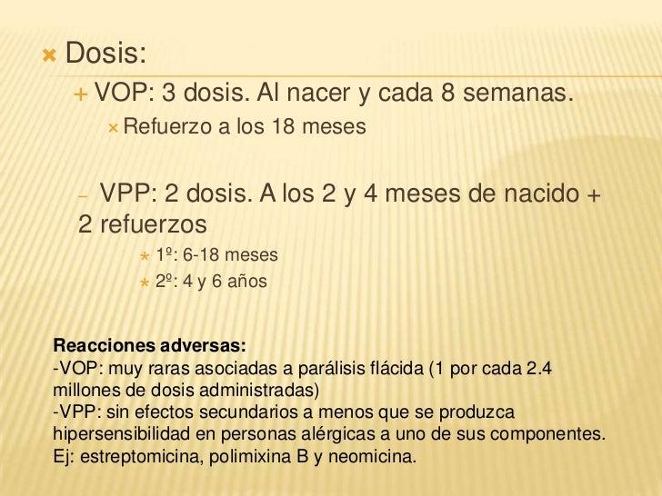    Dosis:     VOP:      3 dosis. Al nacer y cada 8 semanas.          Refuerzo   a los 18 meses     – VPP: 2 dosis. A lo...