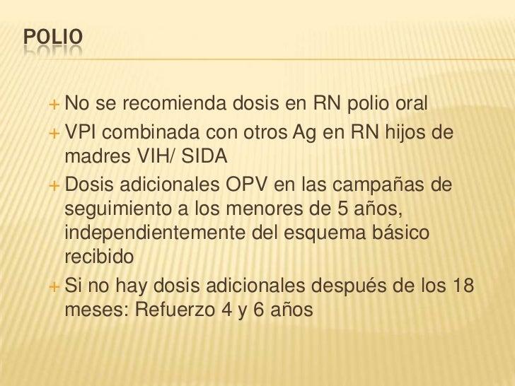 POLIO   No  se recomienda dosis en RN polio oral   VPI combinada con otros Ag en RN hijos de    madres VIH/ SIDA   Dosi...