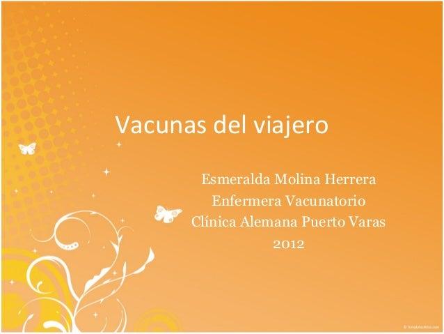 Vacunas del viajero       Esmeralda Molina Herrera         Enfermera Vacunatorio      Clínica Alemana Puerto Varas        ...