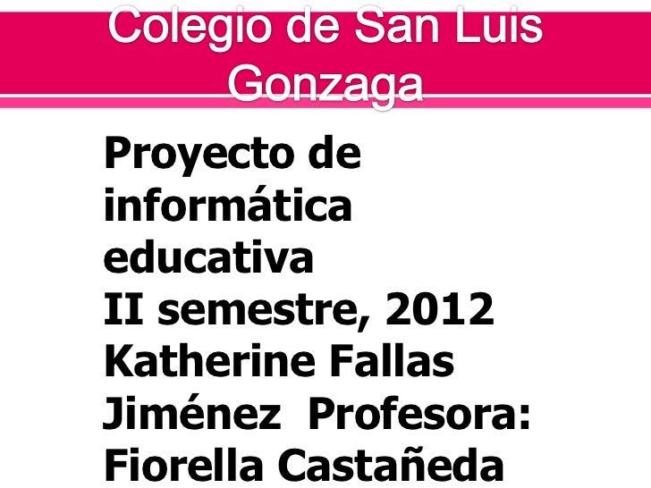 Proyecto deinformáticaeducativaII semestre, 2012Katherine FallasJiménez Profesora:Fiorella Castañeda