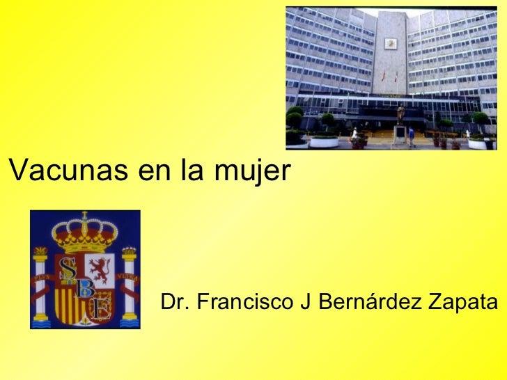Vacunas en la mujer Dr. Francisco J Bernárdez Zapata
