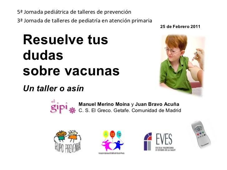 Resuelve tus dudas sobre vacunas Un taller o asín 5ª Jornada pediátrica de talleres de prevención 3ª Jornada de talleres d...