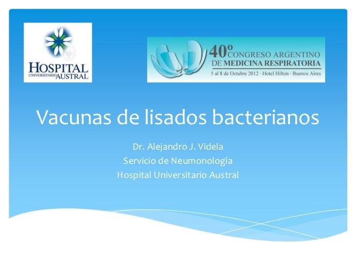 Vacunas de lisados bacterianos           Dr. Alejandro J. Videla         Servicio de Neumonología        Hospital Universi...