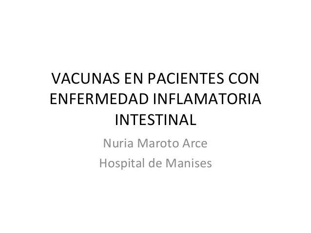 VACUNAS EN PACIENTES CON ENFERMEDAD INFLAMATORIA INTESTINAL Nuria Maroto Arce Hospital de Manises