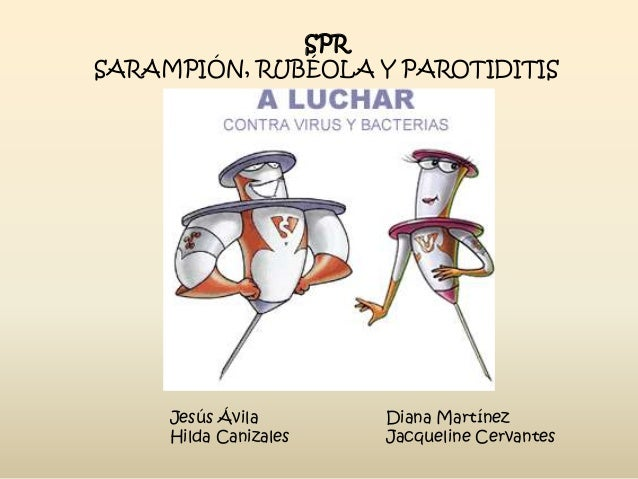 SPR SARAMPIÓN, RUBÉOLA Y PAROTIDITIS  Jesús Ávila Hilda Canizales  Diana Martínez Jacqueline Cervantes
