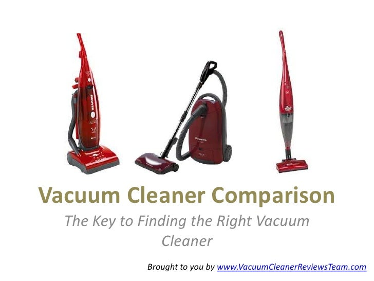 Vacuum Cleaner Comparison  The Key to Finding the Right Vacuum                Cleaner             Brought to you by www.Va...