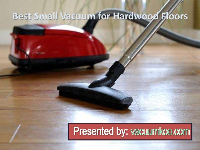 Charming Best Small Vacuum For Hardwood Floors