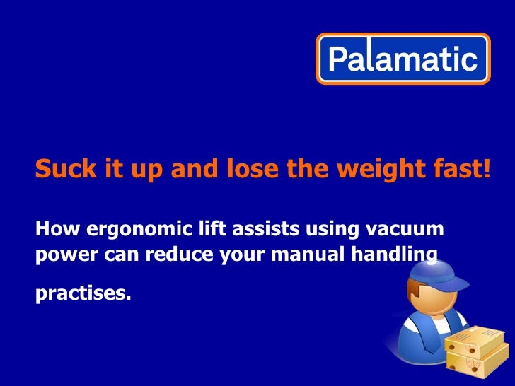 Suck it up and lose the weight fast! How ergonomic lift assists using vacuum power can reduce your manual handling practis...