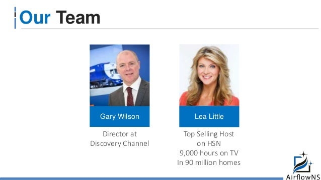 Our Team Director at Discovery Channel Top Selling Host on HSN 9,000 hours on TV In 90 million homes Gary Wilson Lea Little