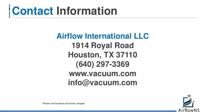 Contact Information $ 750 000 Airflow International LLC 1914 Royal Road Houston, TX 37110 (640) 297-3369 www.vacuum.com in...