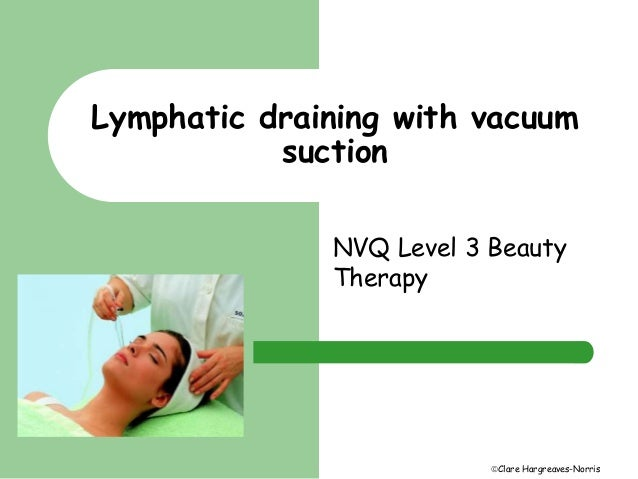 Lymphatic draining with vacuum  Clare Hargreaves-Norris  suction  NVQ Level 3 Beauty  Therapy