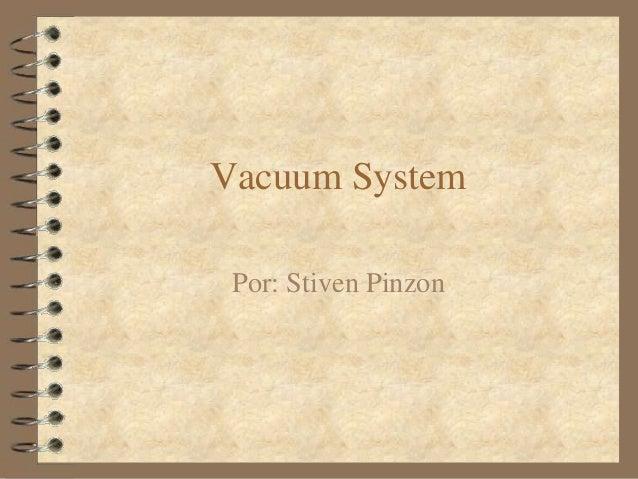 Vacuum System  Por: Stiven Pinzon