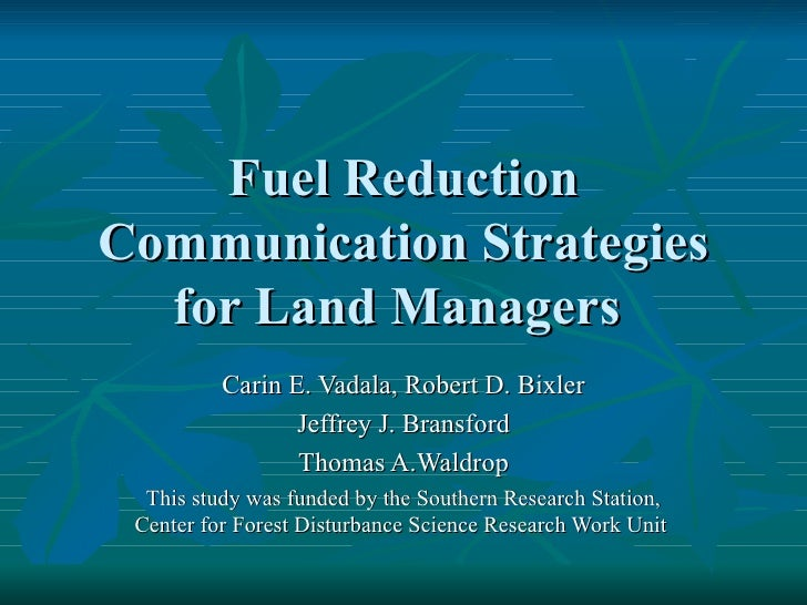 Fuel Reduction Communication Strategies for Land Managers  Carin E. Vadala, Robert D. Bixler Jeffrey J. Bransford Thomas A...