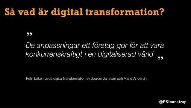 @PStaunstrup Så vad är digital transformation? De anpassningar ett företag gör för att vara konkurrenskraftigt i en digita...