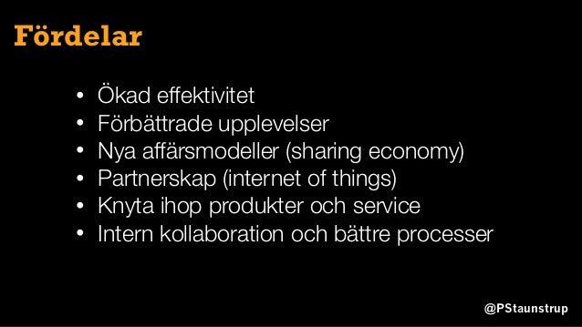 @PStaunstrup Fördelar • Ökad effektivitet • Förbättrade upplevelser • Nya affärsmodeller (sharing economy) • Partnerskap (...