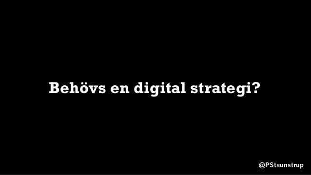 @PStaunstrup Behövs en digital strategi?