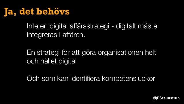@PStaunstrup Ja, det behövs Inte en digital affärsstrategi - digitalt måste integreras i affären. En strategi för att göra...