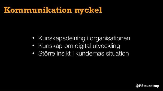 @PStaunstrup Kommunikation nyckel • Kunskapsdelning i organisationen • Kunskap om digital utveckling • Större insikt i kun...