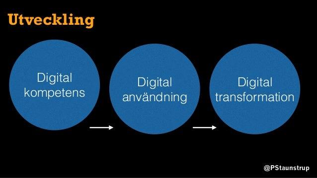 @PStaunstrup Utveckling Digital kompetens Digital användning Digital transformation