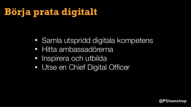 @PStaunstrup Börja prata digitalt • Samla utspridd digitala kompetens • Hitta ambassadörerna • Inspirera och utbilda • Uts...