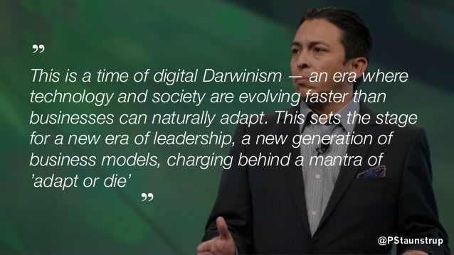 @PStaunstrup This is a time of digital Darwinism — an era where technology and society are evolving faster than businesses...