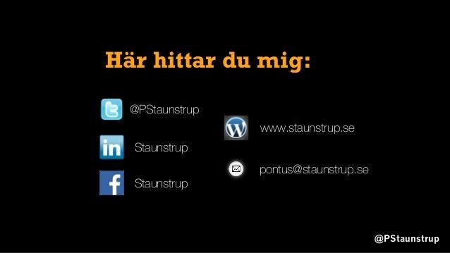 @PStaunstrup @PStaunstrup Staunstrup www.staunstrup.se pontus@staunstrup.se Staunstrup Här hittar du mig: