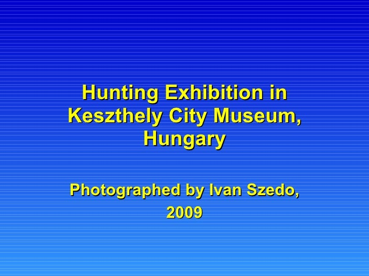 Hunting Exhibition in Keszthely City Museum, Hungary Photographed by Ivan Szedo, 2009