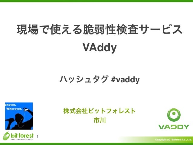 Copyright (c) Bitforest Co., Ltd. VAddy 1 #vaddy