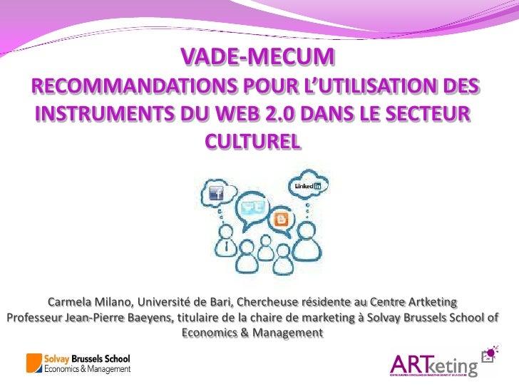 VADE-MECUM    RECOMMANDATIONS POUR L'UTILISATION DES    INSTRUMENTS DU WEB 2.0 DANS LE SECTEUR                  CULTUREL  ...