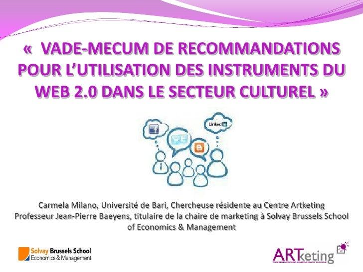 « VADE-MECUM DE RECOMMANDATIONSPOUR L'UTILISATION DES INSTRUMENTS DU  WEB 2.0 DANS LE SECTEUR CULTUREL »      Carmela Mila...