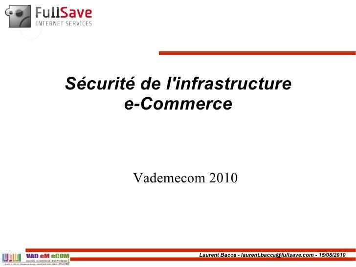 Sécurité de l'infrastructure        e-Commerce            Vademecom 2010                     Laurent Bacca - laurent.bacca...