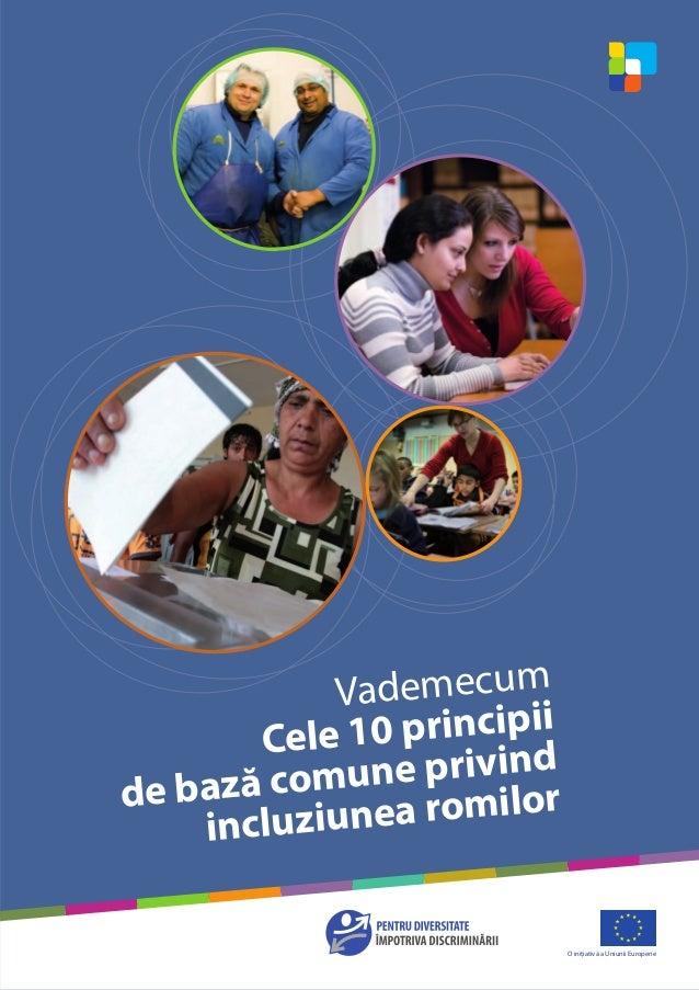 Vademecum Cele 10 principii de bază comune privind incluziunea romilor O iniţiativă a Uniunii Europene