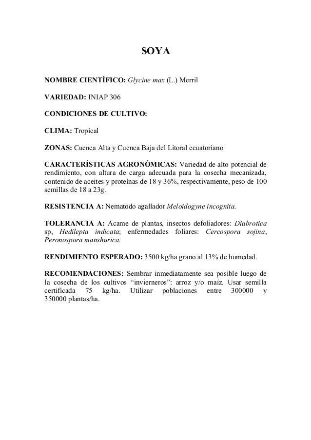 SOYA NOMBRE CIENTÍFICO: Glycine max (L.) Merril VARIEDAD: INIAP 306 CONDICIONES DE CULTIVO: CLIMA: Tropical ZONAS: Cuenca ...
