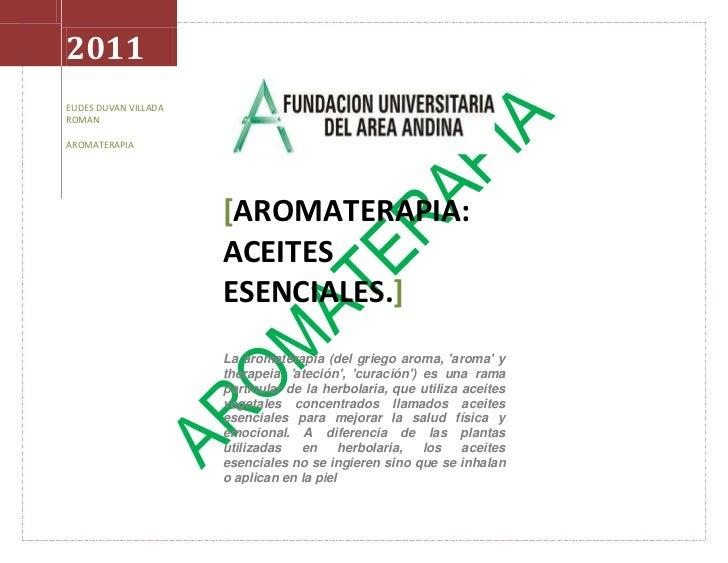 2011EUDES DUVAN VILLADA ROMANAROMATERAPIAcentertop00[AROMATERAPIA: ACEITES ESENCIALES.]La aromaterapia (del griego aroma, ...