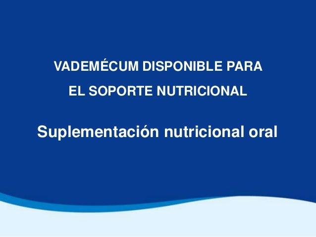 VADEMÉCUM DISPONIBLE PARA    EL SOPORTE NUTRICIONALSuplementación nutricional oral