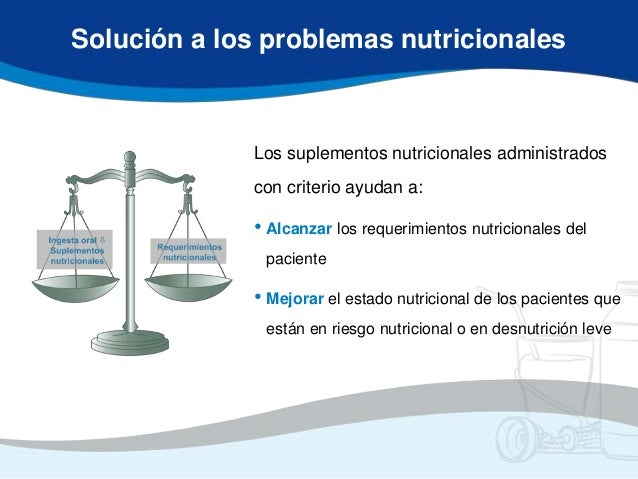 Solución a los problemas nutricionales             Los suplementos nutricionales administrados             con criterio ay...