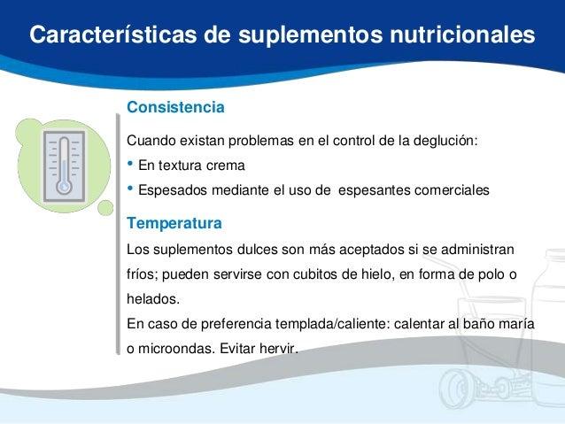 Características de suplementos nutricionales        Consistencia        Cuando existan problemas en el control de la deglu...