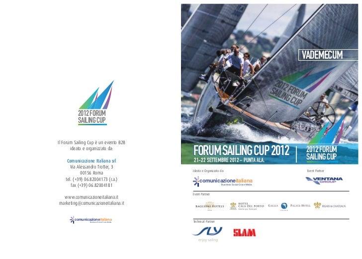 VADEMECUM          2012 FORUM          SAILING CUPIl Forum Sailing Cup è un evento B2B       ideato e organizzato da:     ...