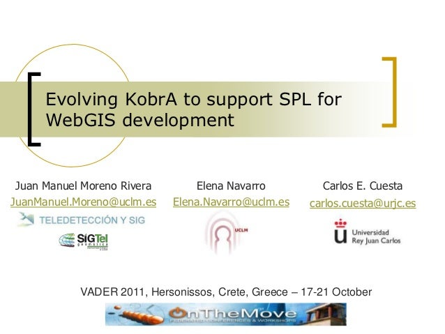 Evolving KobrA to support SPL for      WebGIS development Juan Manuel Moreno Rivera           Elena Navarro               ...