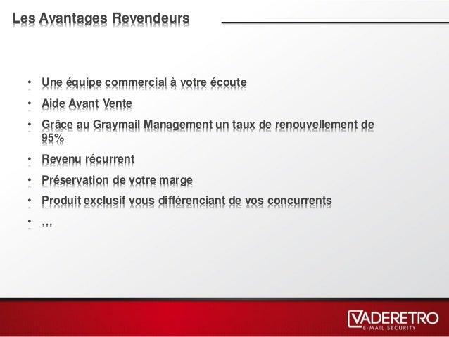 Les Avantages Revendeurs • Une équipe commercial à votre écoute • Aide Avant Vente • Grâce au Graymail Management un taux ...